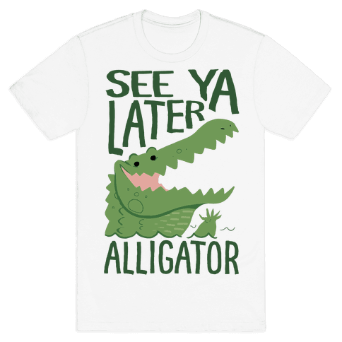 See Ya Later, Alligator Mens T-Shirt