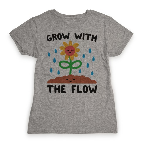 Grow With The Flow Womens T-Shirt