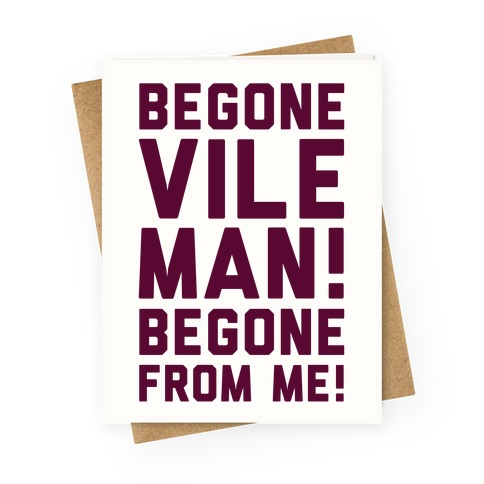 Begone Vile Man Greeting Card