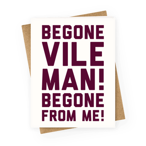 Begone Vile Man Greeting Card