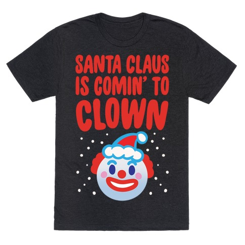 Santa Claus Is Comin' To Clown White Print T-Shirt