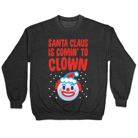 Santa Claus Is Comin' To Clown White Print Pullover