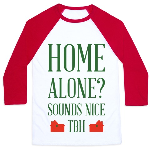 Home Alone Sounds Nice TBH Baseball Tee