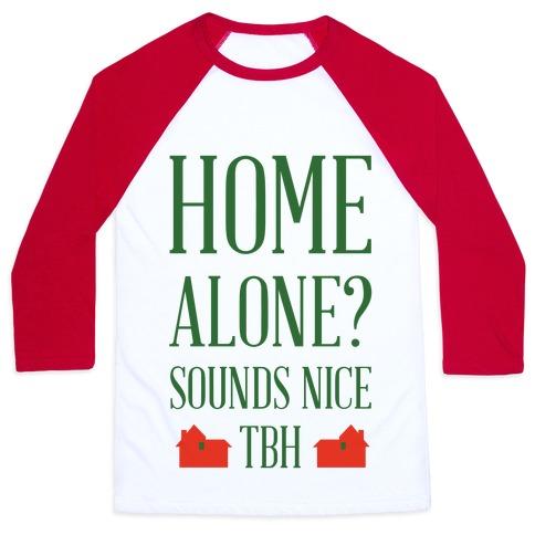 Home Alone Sounds Nice TBH Baseball Tee