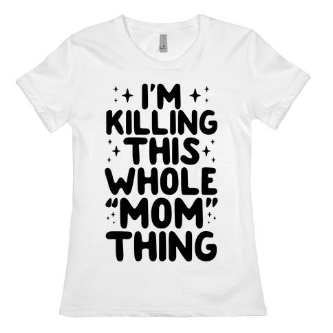 """I'm Killing This Whole """"Mom"""" Thing Womens T-Shirt"""