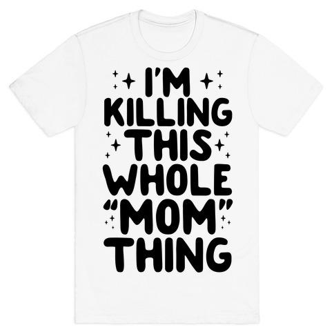 """I'm Killing This Whole """"Mom"""" Thing T-Shirt"""