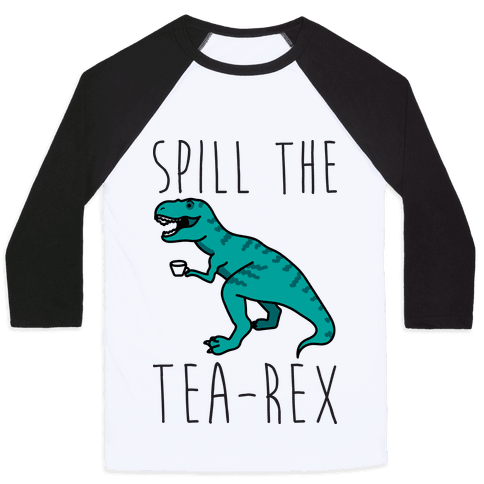 Spill The Tea-Rex Baseball Tee