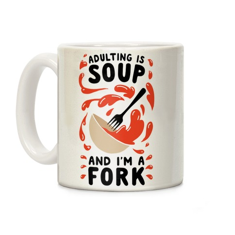 Adulting Is Soup and I'm A Fork Coffee Mug
