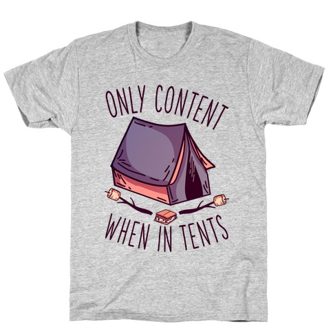 Only Content When in Tents T-Shirt