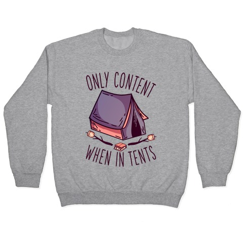 Only Content When in Tents Pullover