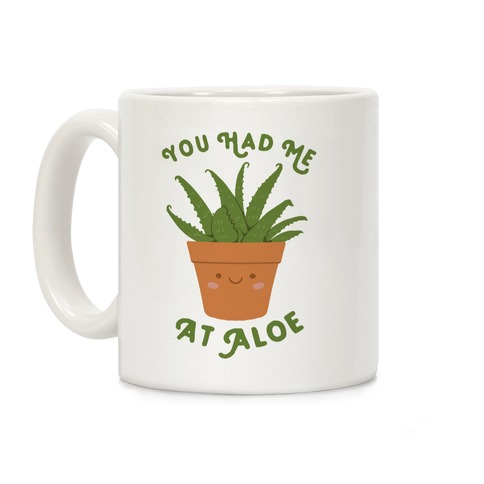 You Had Me At Aloe Coffee Mug