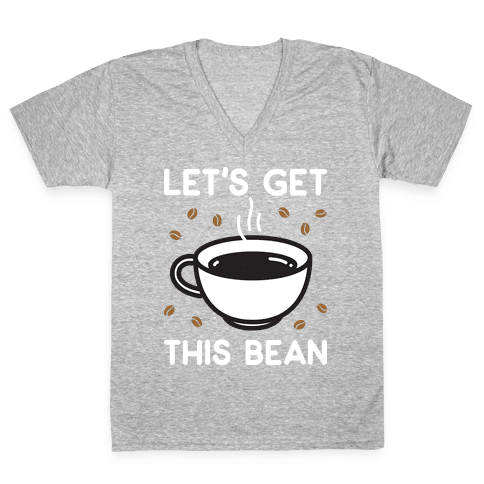 Let's Get This Bean  V-Neck Tee Shirt