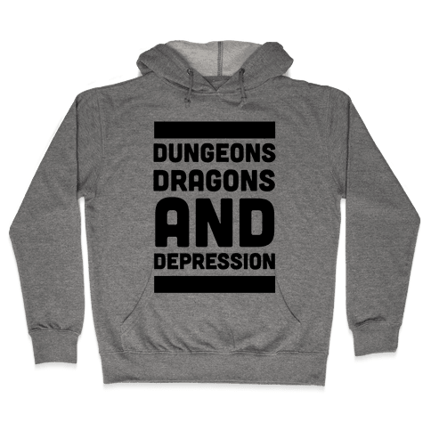 Dungeons, Dragons and Depression  Hooded Sweatshirt