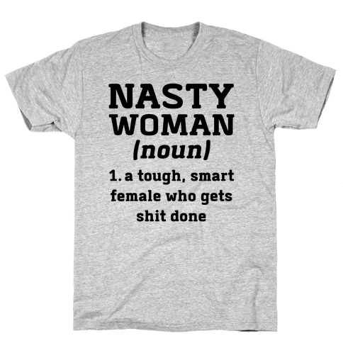 Nasty Woman Definition Mens T-Shirt