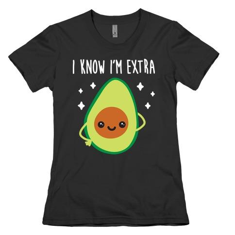 I Know I'm Extra Avocado Womens T-Shirt