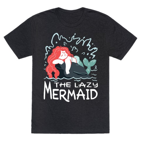The Lazy Mermaid T-Shirt