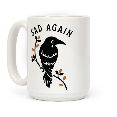 Sad Again Crying Raven Coffee Mug