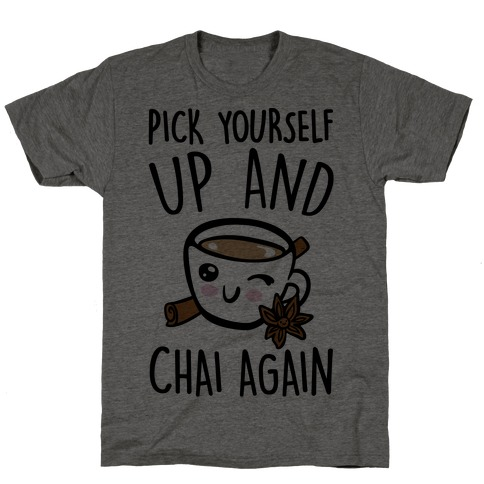 Pick Yourself Up and Chai Again T-Shirt