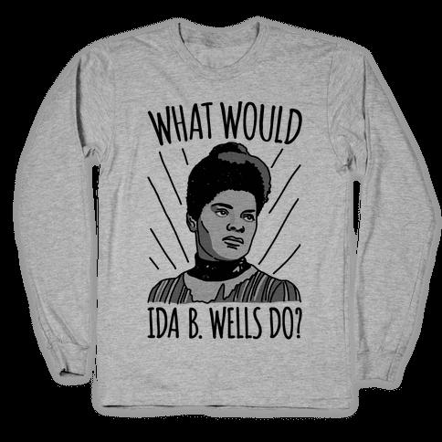 What Would Ida B. Wells Do Long Sleeve T-Shirt