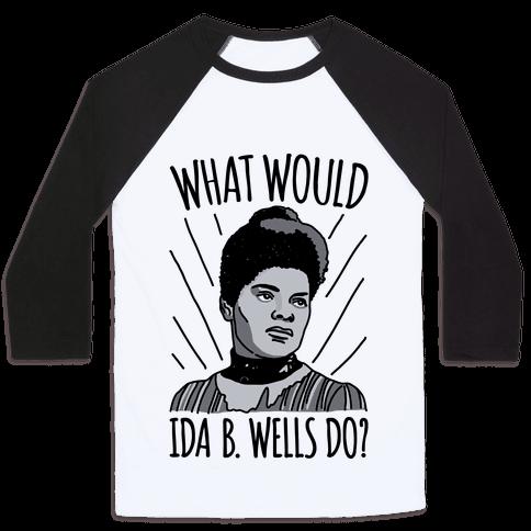 What Would Ida B. Wells Do Baseball Tee