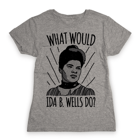 What Would Ida B. Wells Do Womens T-Shirt
