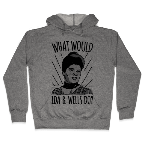 What Would Ida B. Wells Do Hooded Sweatshirt