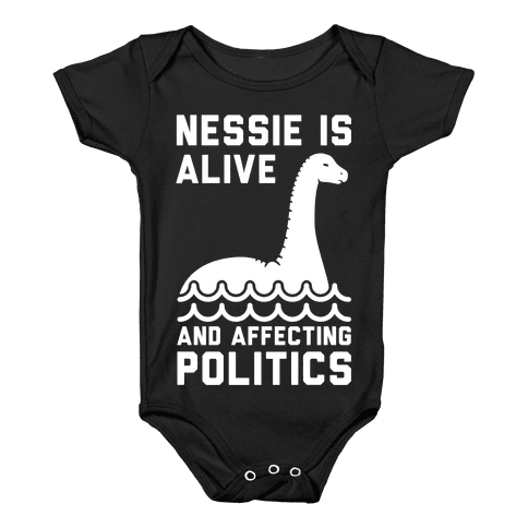 Nessie Is Alive And Affecting Politics White Baby Onesy