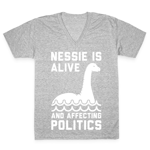 Nessie Is Alive And Affecting Politics White V-Neck Tee Shirt