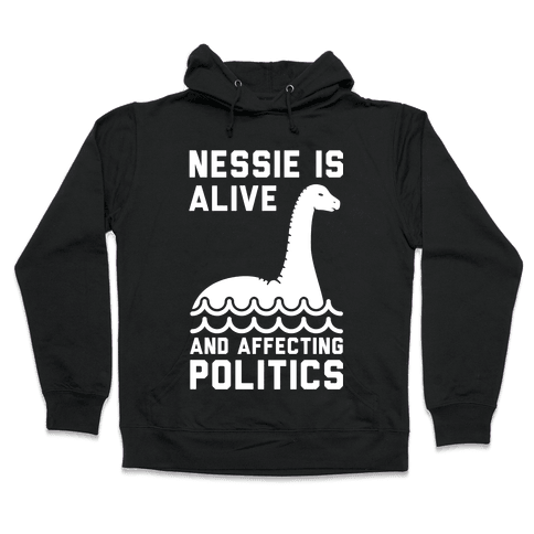 Nessie Is Alive And Affecting Politics White Hooded Sweatshirt