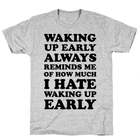 Waking Up Early Mens T-Shirt