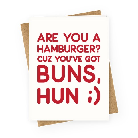 Are You A Hamburger? Cuz You've Got Buns, Hun Greeting Card