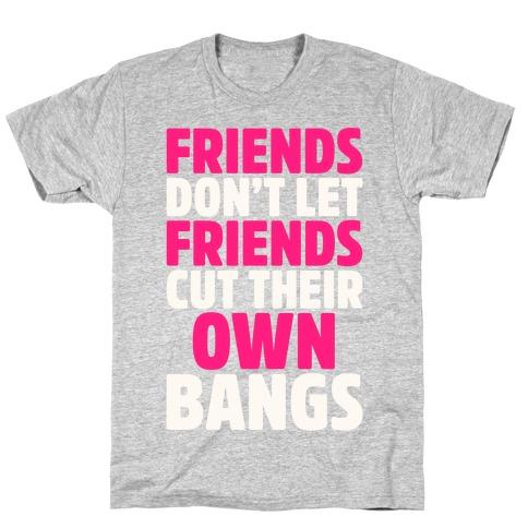 Friends Don't Let Friends Cut Their Own Bangs White Print T-Shirt