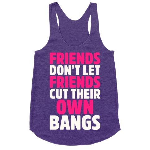 Friends Don't Let Friends Cut Their Own Bangs White Print Racerback Tank Top