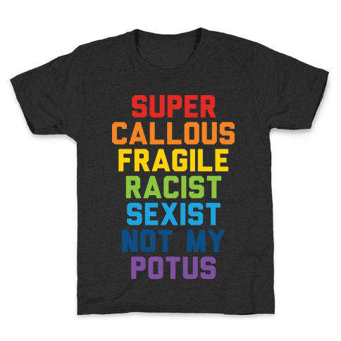 Super Callous Fragile Racist Sexist Not My Potus Kids T-Shirt
