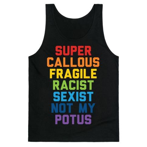 Super Callous Fragile Racist Sexist Not My Potus Tank Top