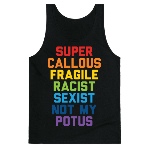 Super Callous Fragile Racist Sexist Not My Potus Tank Top