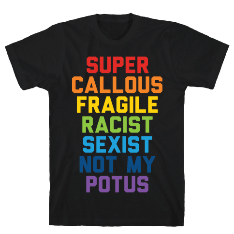Super Callous Fragile Racist Sexist Not My Potus Mens T-Shirt
