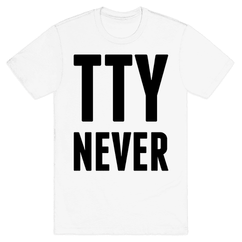 Talk to You Never (TTYNever) Mens T-Shirt