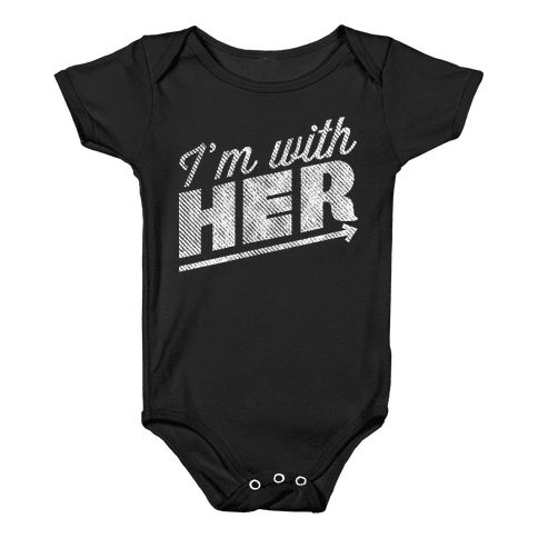 I'm With Her A Baby Onesy