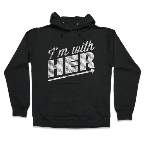 I'm With Her A Hooded Sweatshirt