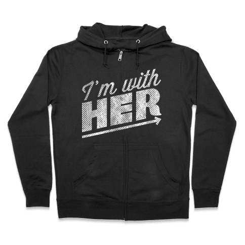 I'm With Her A Zip Hoodie