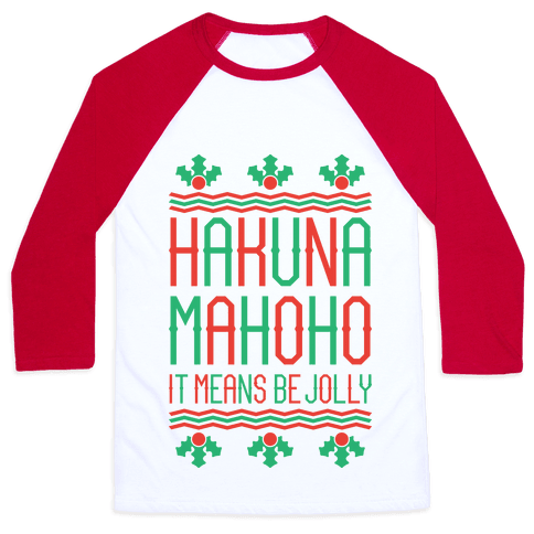 Hakuna Mahoho It Means Be Jolly Baseball Tee