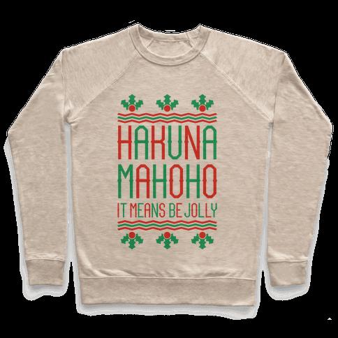 Hakuna Mahoho It Means Be Jolly Pullover