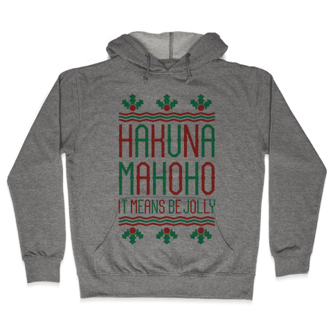 Hakuna Mahoho It Means Be Jolly Hooded Sweatshirt