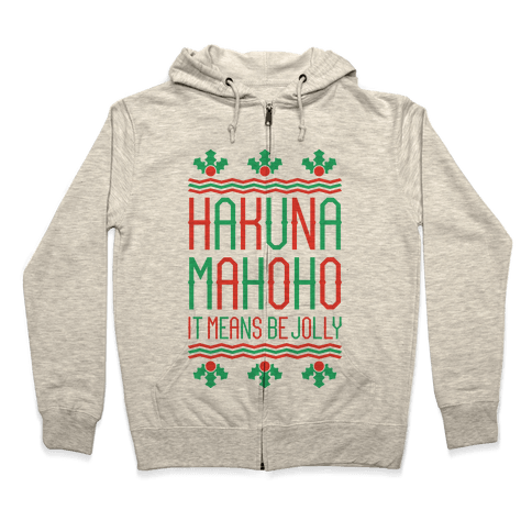 Hakuna Mahoho It Means Be Jolly Zip Hoodie