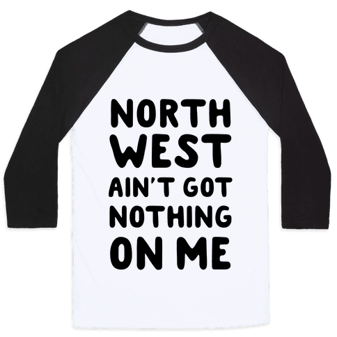 Northwest Ain't Got Nothing On Me Baseball Tee