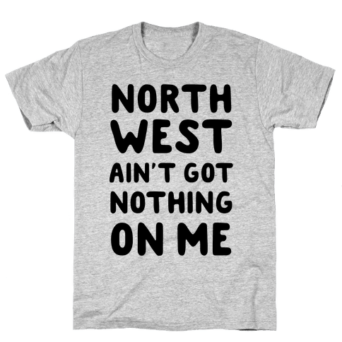 Northwest Ain't Got Nothing On Me Mens T-Shirt