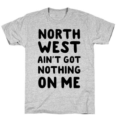 Northwest Ain't Got Nothing On Me T-Shirt