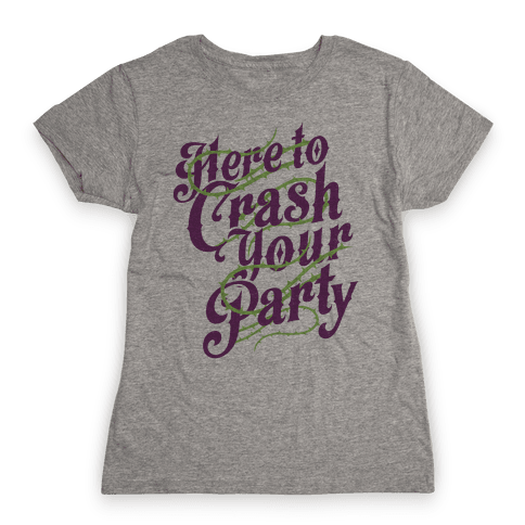 Here To Crash Your Party Womens T-Shirt