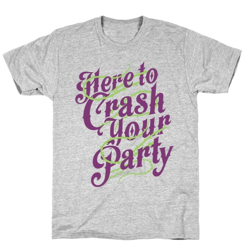 Here To Crash Your Party T-Shirt
